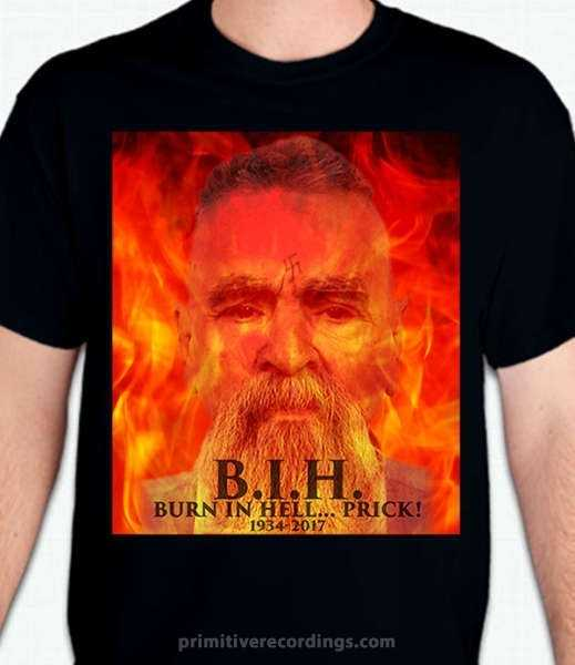 Charles Manson Dead B I H Burn In Hell Prick T Shirt