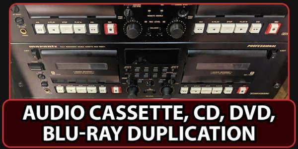 Audio Cassette, CD, DVD, Blu-Ray, Duplication